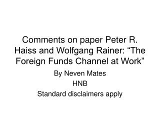 "Comments on paper Peter R. Haiss and Wolfgang Rainer: ""The Foreign Funds Channel at Work"""