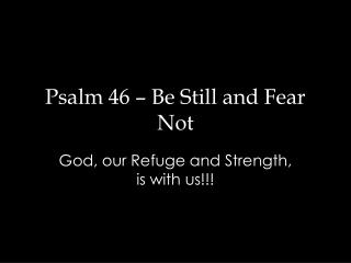 Psalm 46 – Be Still and Fear Not