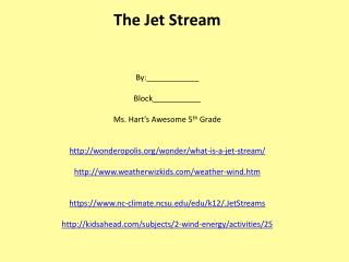 The Jet Stream By:____________ Block___________ Ms. Hart's Awesome 5 th Grade