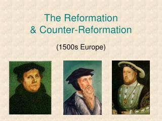 The Reformation  & Counter-Reformation