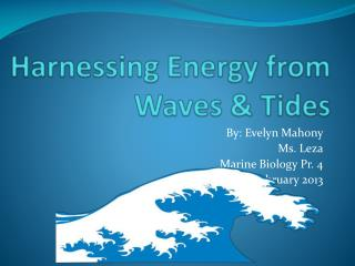 Harnessing Energy from  Waves & Tides