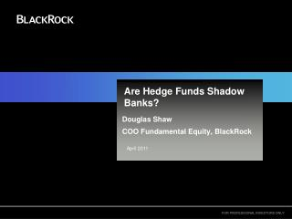 Are Hedge Funds Shadow Banks?