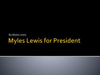 Myles Lewis for President