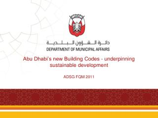 Abu Dhabi's new Building Codes - underpinning sustainable development   ADSG FQM 2011