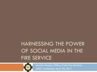 Harnessing the power of social media IN THE FIRE SERVICE