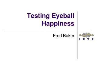 Testing Eyeball Happiness