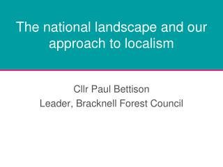 The national landscape and our approach to localism
