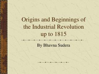 Origins and Beginnings of the Industrial Revolution up to 1815