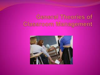 General Theories of    Classroom Management