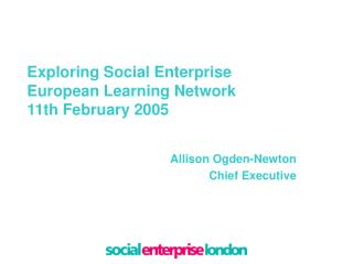 Exploring Social Enterprise European Learning Network 11th February 2005