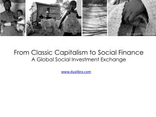 From Classic Capitalism to Social Finance  A  Global Social Investment Exchange