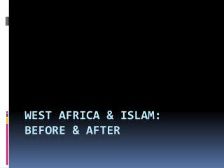West Africa & Islam:  Before & After