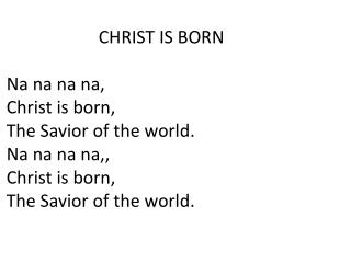 CHRIST IS BORN Na na na na, Christ is born, The Savior of the world. Na na na na,,