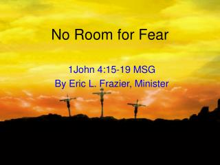 No Room for Fear