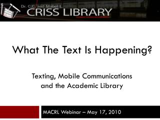 What The Text Is Happening? Texting, Mobile Communications  and the Academic Library