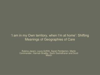 �I am in my Own territory, when I�m at home�: Shifting Meanings of Geographies of Care
