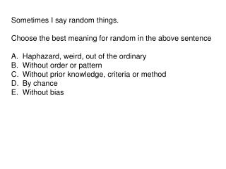 Sometimes I say random things. Choose the best meaning for random in the above sentence