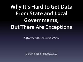 Why  It's Hard  to  Get Data From State  and  Local  Governments; But  There Are Exceptions