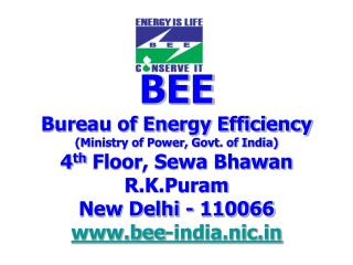 BEE Bureau of Energy Efficiency (Ministry of Power, Govt. of India) 4 th  Floor, Sewa Bhawan