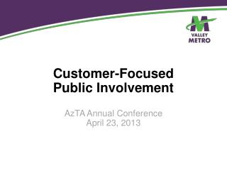 Customer-Focused  Public Involvement AzTA Annual Conference April 23, 2013