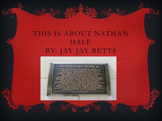 This is about Nathan Hale  BY: Jay  Jay  Betts