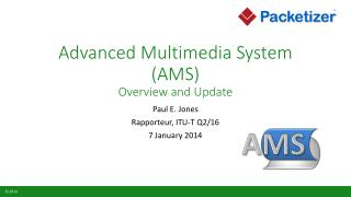 Advanced Multimedia System (AMS ) Overview and Update