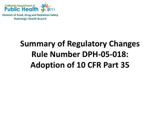 Summary of Regulatory Changes Rule Number DPH-05-018:  Adoption of 10 CFR Part 35