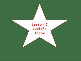 Lesson 2 Cupid's Arrow