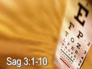 Sag 3:1-10