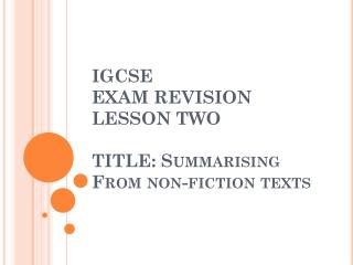 IGCSE  EXAM REVISION  LESSON TWO TITLE: Summarising From non-fiction texts