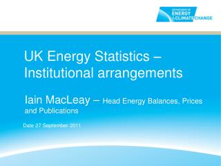 UK Energy Statistics � Institutional arrangements