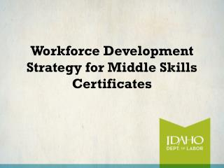 Workforce Development Strategy  for Middle Skills Certificates