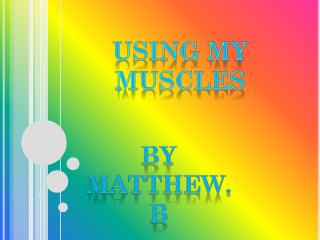 Using my muscles