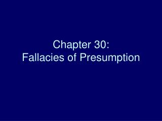 Chapter 30: Fallacies of Presumption