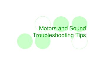 Motors and Sound Troubleshooting Tips