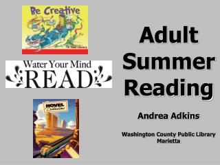 Adult Summer Reading Andrea Adkins Washington County Public Library Marietta