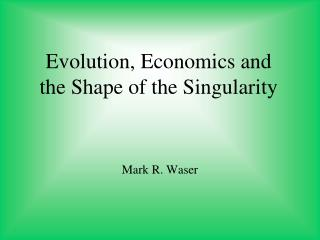 Evolution, Economics and the Shape of the Singularity