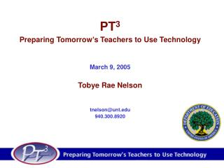 PT 3 Preparing Tomorrow's Teachers to Use Technology March 9, 2005 Tobye Rae Nelson