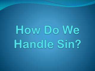 How Do We Handle Sin?