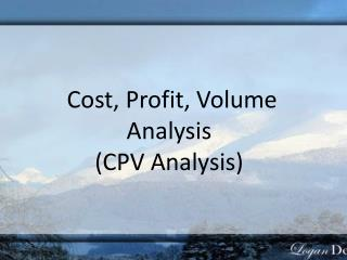 Cost, Profit, Volume  Analysis (CPV Analysis)