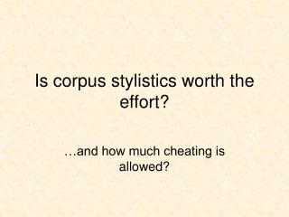 Is corpus stylistics worth the effort?