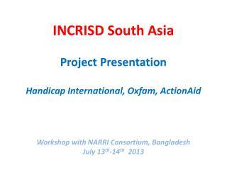 INCRISD South Asia Project Presentation Handicap International, Oxfam,  ActionAid