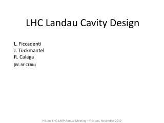 LHC Landau Cavity Design