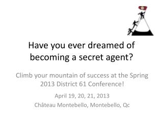Have you ever  dreamed  of becoming a secret agent ?
