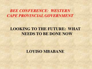 LOOKING TO THE FUTURE:  WHAT NEEDS TO BE DONE NOW LOYISO MBABANE