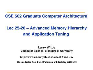 Larry Wittie Computer Science, StonyBrook University cs.sunysb/~cse502 and ~lw