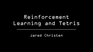 Reinforcement Learning and Tetris