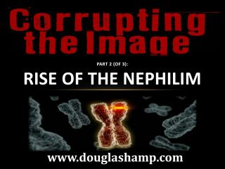 Part 2 (of 3): Rise  of the Nephilim