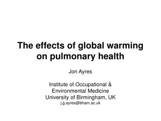 Jon Ayres Institute of Occupational & Environmental Medicine University of Birmingham, UK