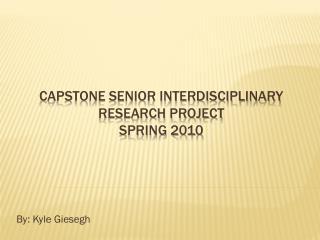 Capstone senior interdisciplinary research project spring 2010